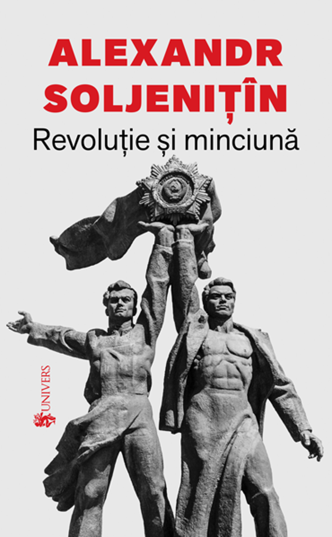 Alexandr SOLJENITIN   Revolutie si minciuna