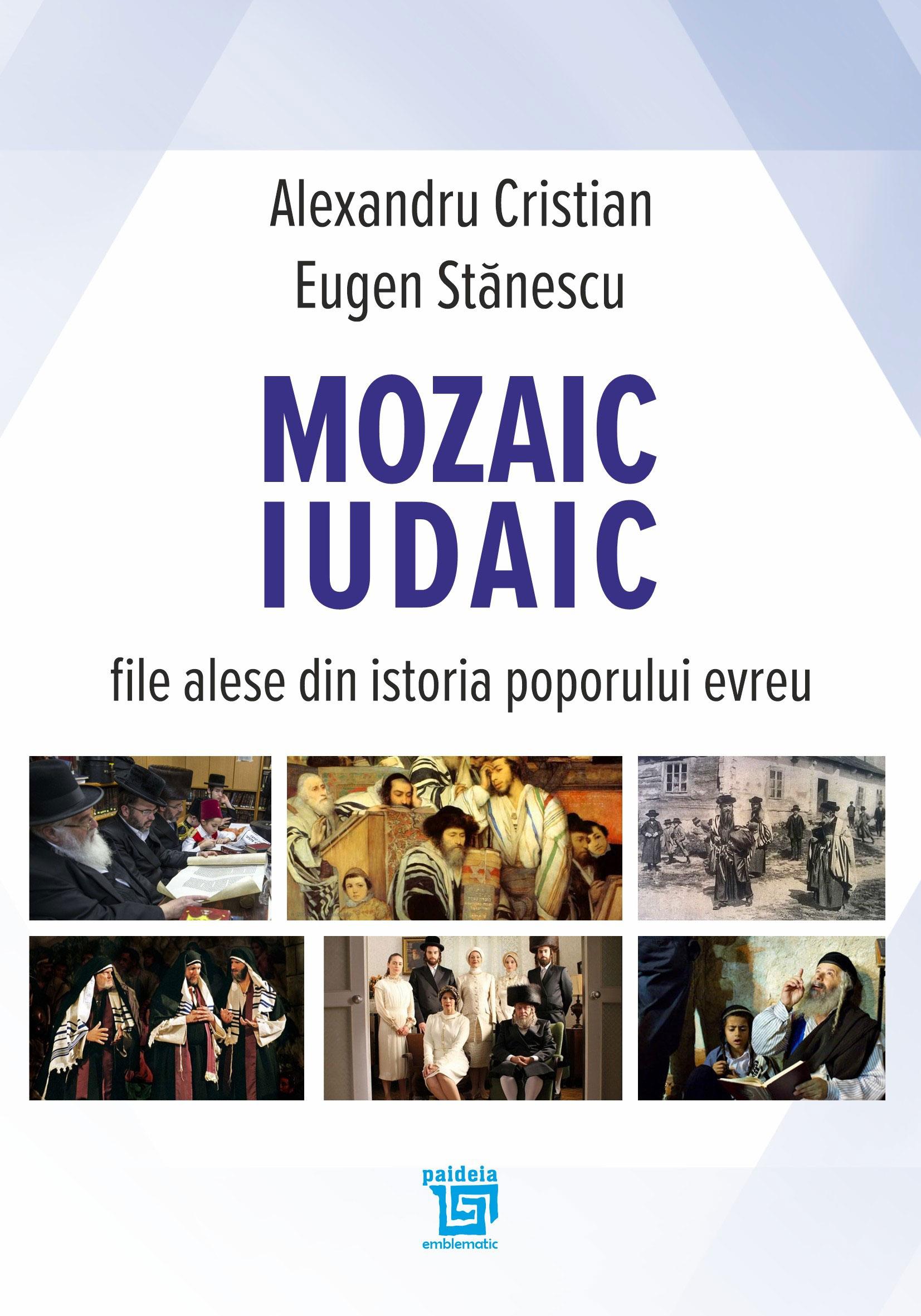 Alexandru CRISTIAN, Eugen STANESCU - Mozaic iudaic. File alese din istoria poporului evreu