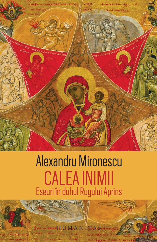 Alexandru MIRONESCU | Calea inimii  -  Eseuri in duhul Rugului Aprins