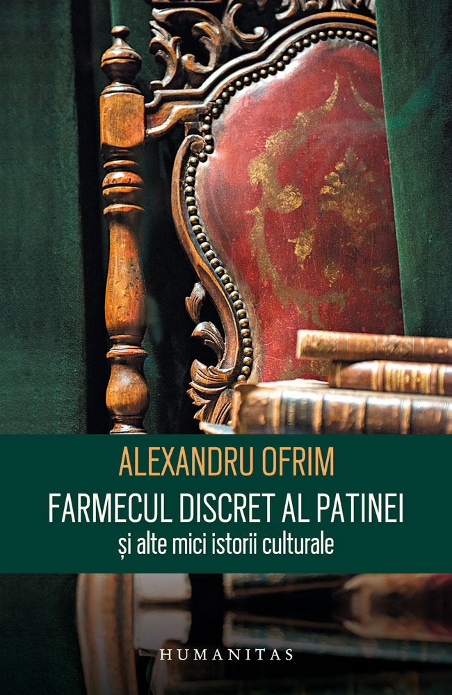 Alexandru OFRIM   Farmecul discret al patinei si alte mici istorii culturale