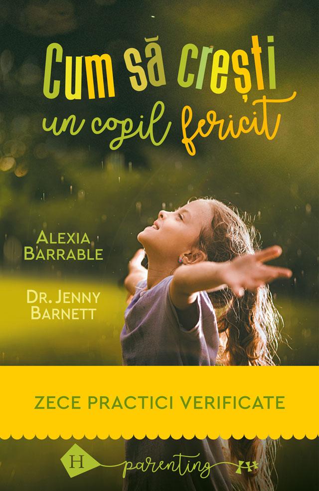 Alexia BARRABLE, Dr. Jenny BARNETT   Cum sa cresti un copil fericit – Zece practici verificate