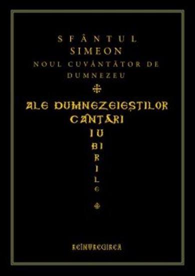 Sfantul Simeon Noul Cuvantator de Dumnezeu  |  Ale dumnezeiestilor cantari iubirile – talmacite in stihuri de monahul Maxim