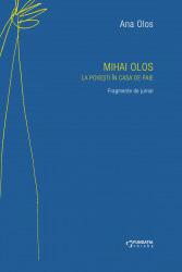 Ana OLOS   Mihai Olos. La povesti in casa de paie – Fragmente de jurnal