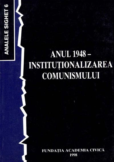 Analele Sighet 6. Anul 1948 – Institutionalizarea comunismului
