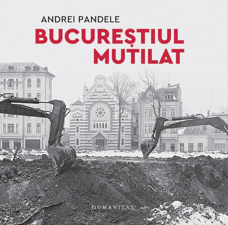 Andrei PANDELE - Bucurestiul mutilat