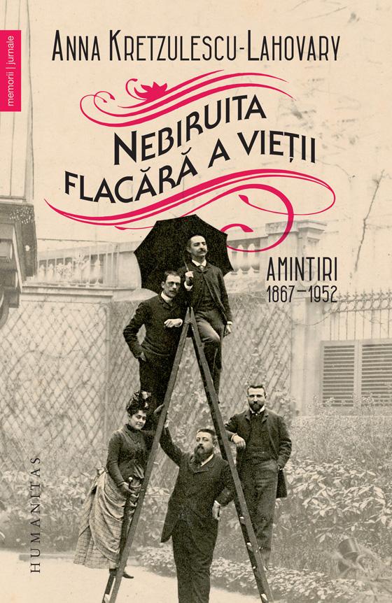 Anna KRETZULESCU – LAHOVARY | Nebiruita flacara a vietii. Amintiri 1867-1952