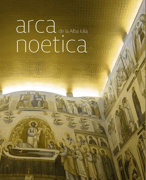 Arca Noetica de la Alba Iulia - Ioan Popa, Pr. Jan Nicolae (edit.)