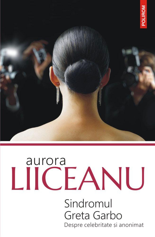 Aurora LIICEANU - Sindromul Greta Garbo