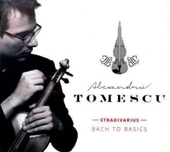 Bach to Basics - Alexandru Tomescu - Stradivarius (dublu CD)
