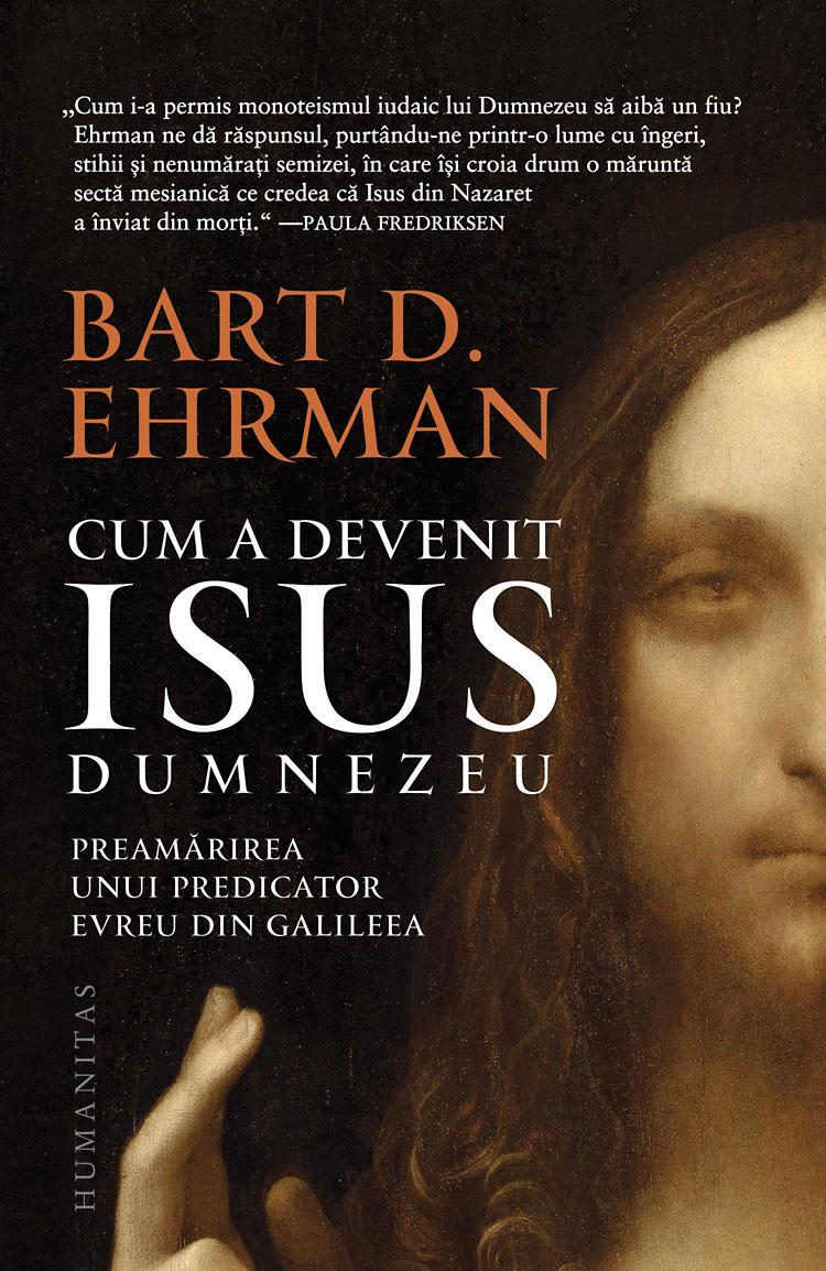 Bart D. EHRMAN - Cum a devenit Isus Dumnezeu