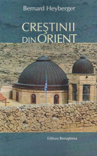 Bernard HEYBERGER - Crestinii din Orient