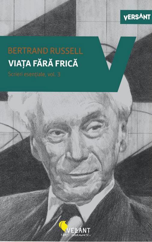 Bertrand RUSSEL - Viata fara frica - Scrieri esentiale, vol. 3