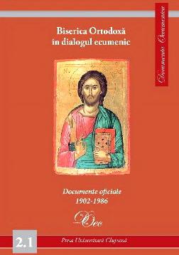 Biserica Ortodoxa in dialogul ecumenic. Documente oficiale 1902-1986. Documenta Oecumenica 2.1