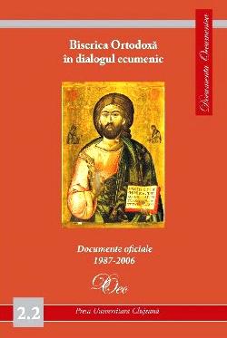Biserica Ortodoxa in dialogul ecumenic. Documente oficiale 1987-2006. Documenta Oecumenica 2.2