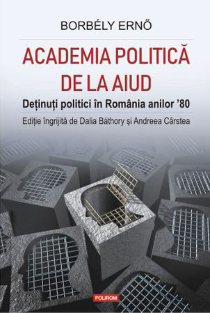 Borbely ERNO | Academia Politica de la Aiud. Detinuti politici in Romania anilor '80