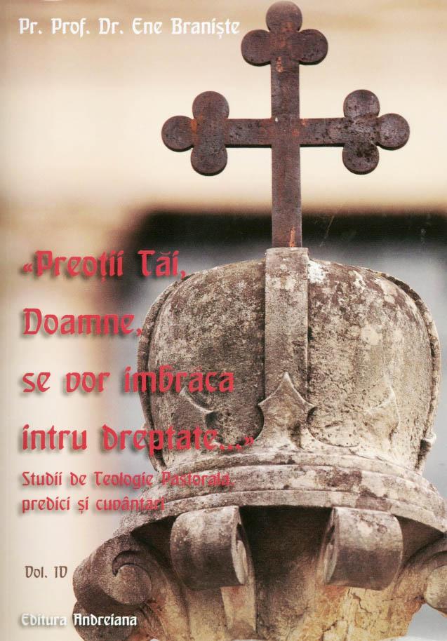 Preotii Tai, Doamne, se vor imbraca intru Dreptate... Studii de Teologie Pastotala, predici si cuvantari vol IV