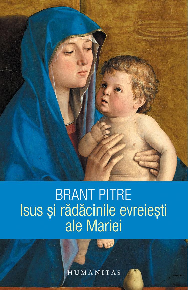 Brant PITRE | Isus si radacinile evreiesti ale Mariei