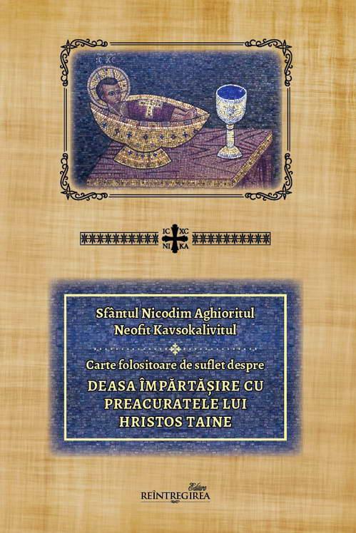 Carte folositoare de suflet despre Deasa impartasire cu Preacuratele Lui Hristos Taine - Sfantul Nicodim Aghioritul, Neofit Kavsokalivitul