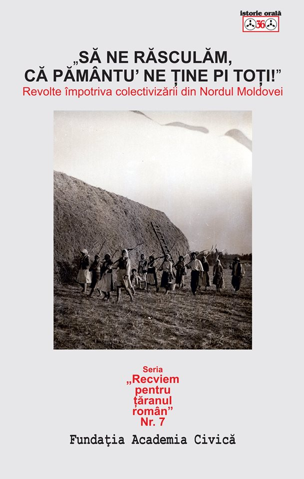 """Centrul International de Studii asupra Comunismului """"Sa ne rasculam, ca pamantu' ne tine pi toti!"""" – Revolte impotriva colectivizarii din Nordul Moldovei"""