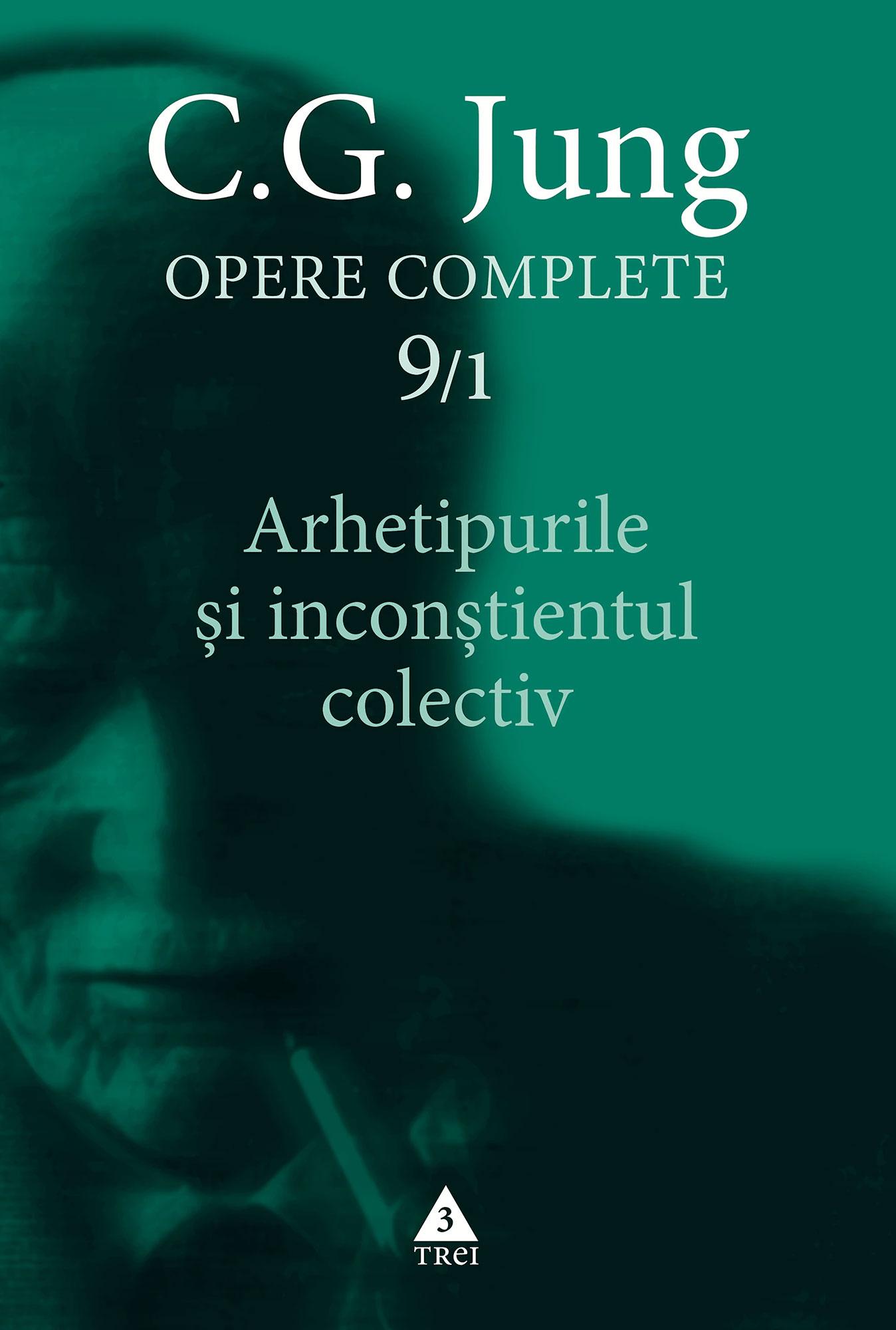 C.G. JUNG - OPERE COMPLETE 9/ 1 - Arhetipurile si inconstientul colectiv