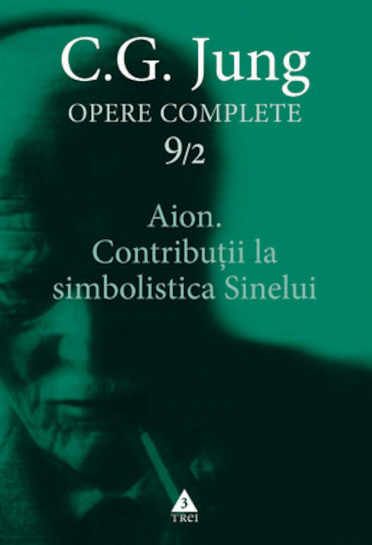 C.G. JUNG - OPERE COMPLETE 9/ 2 - Aion. Contributii la simbolistica Sinelui