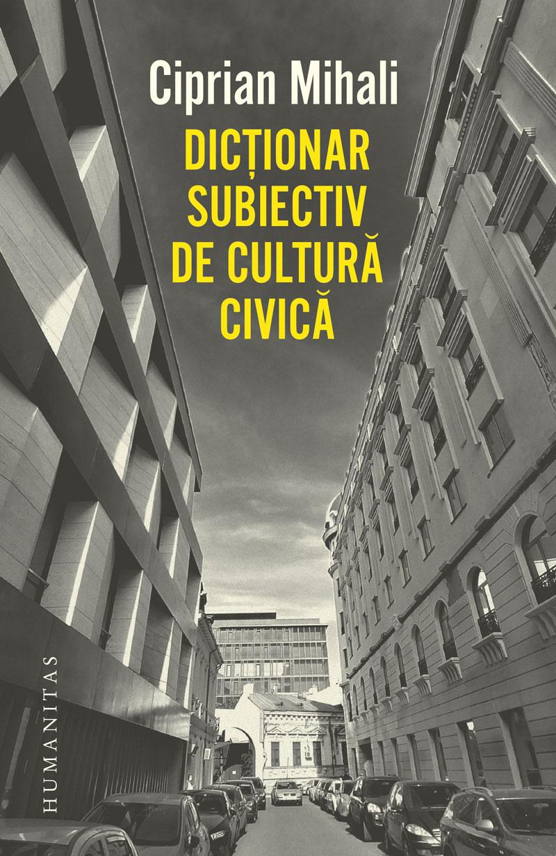 Ciprian MIHALI - Dictionar subiectiv de cultura civica