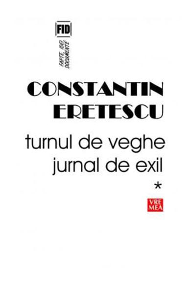 Constantin ERETESCU - Turnul de veghe. Jurnal de exil – I, 1995-2004