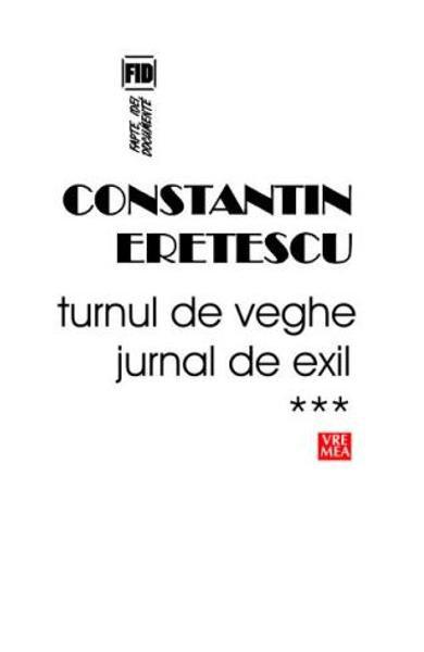 Constantin ERETESCU - Turnul de veghe. Jurnal de exil – III, 2008-2010