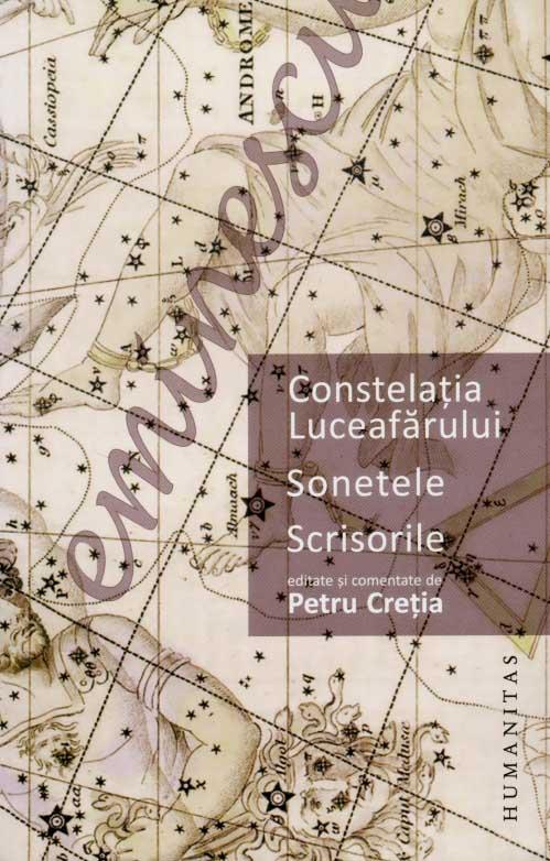 Constelatia Luceafarului. Sonetele. Scrisorile. Editate si comentate de Petru Cretia