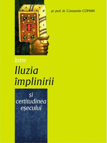 Intre iluzia implinirii si certitudinea esecului de Pr Constantin Coman
