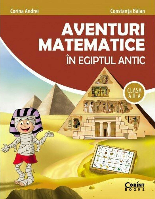 Corina ANDREI, Constanta BALAN - Aventuri matematice in Egiptul Antic