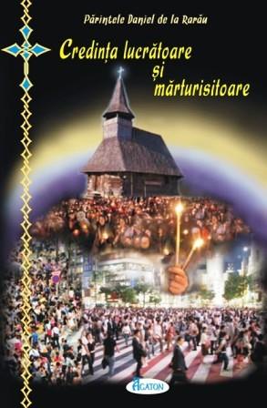 Credinta lucratoare si marturisitoare - Pr. Daniel de la Rarau