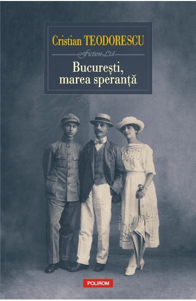 Cristian TEODORESCU   Bucuresti, marea speranta ( roman )