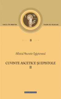 Sfantul Macarie Egipteanul | Cuvinte ascetice si epistole. Vol. II