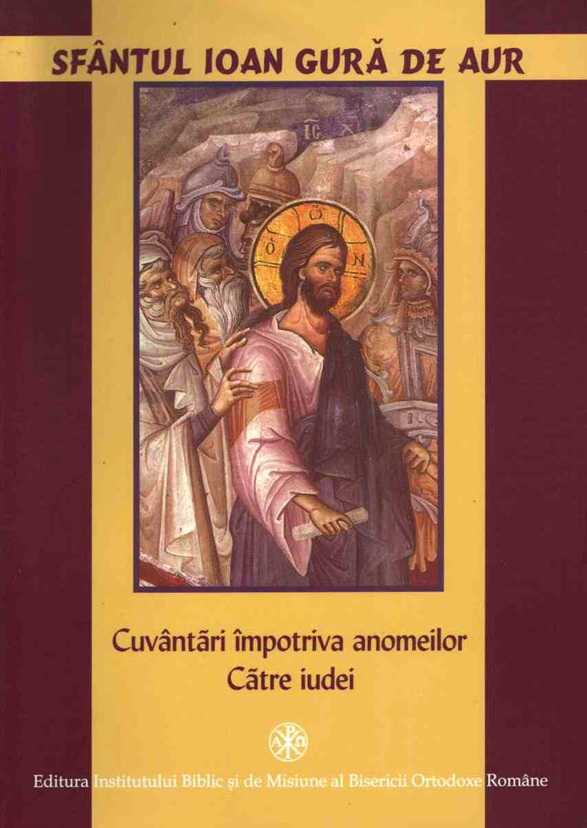 Sfantul Ioan Gura de Aur   Cuvantari impotriva anomeilor. Catre iudei