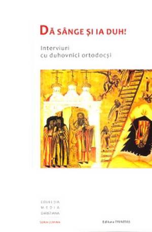 Da sange si ia duh! Interviuri cu duhovnici ortodocsi