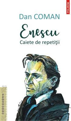 Dan COMAN | Enescu. Caiete de repetii