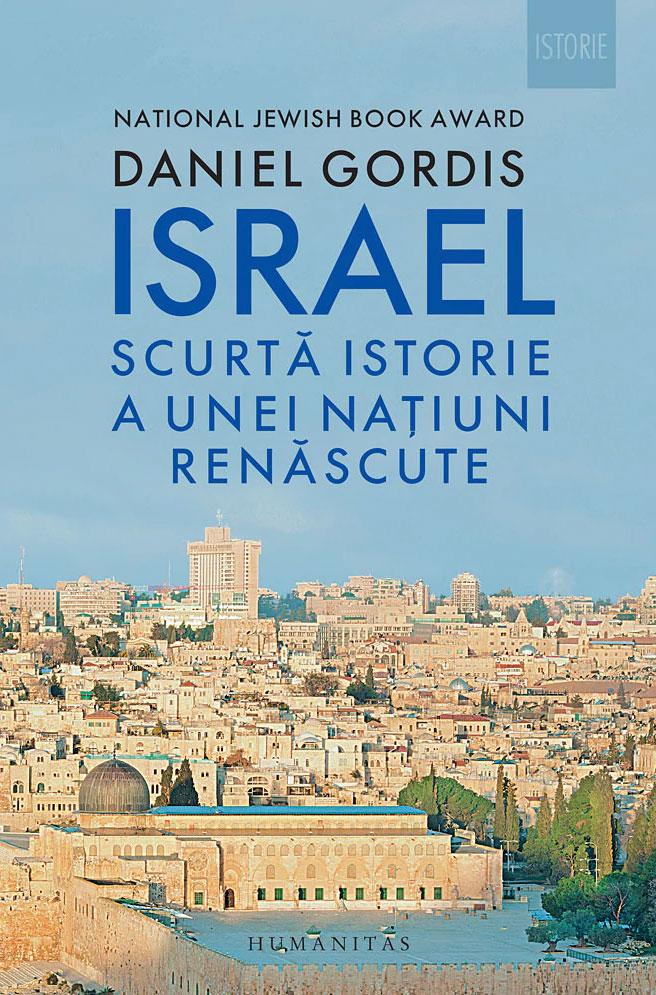 Daniel GORDIS - ISRAEL. Scurta istorie a unei natiuni renascute