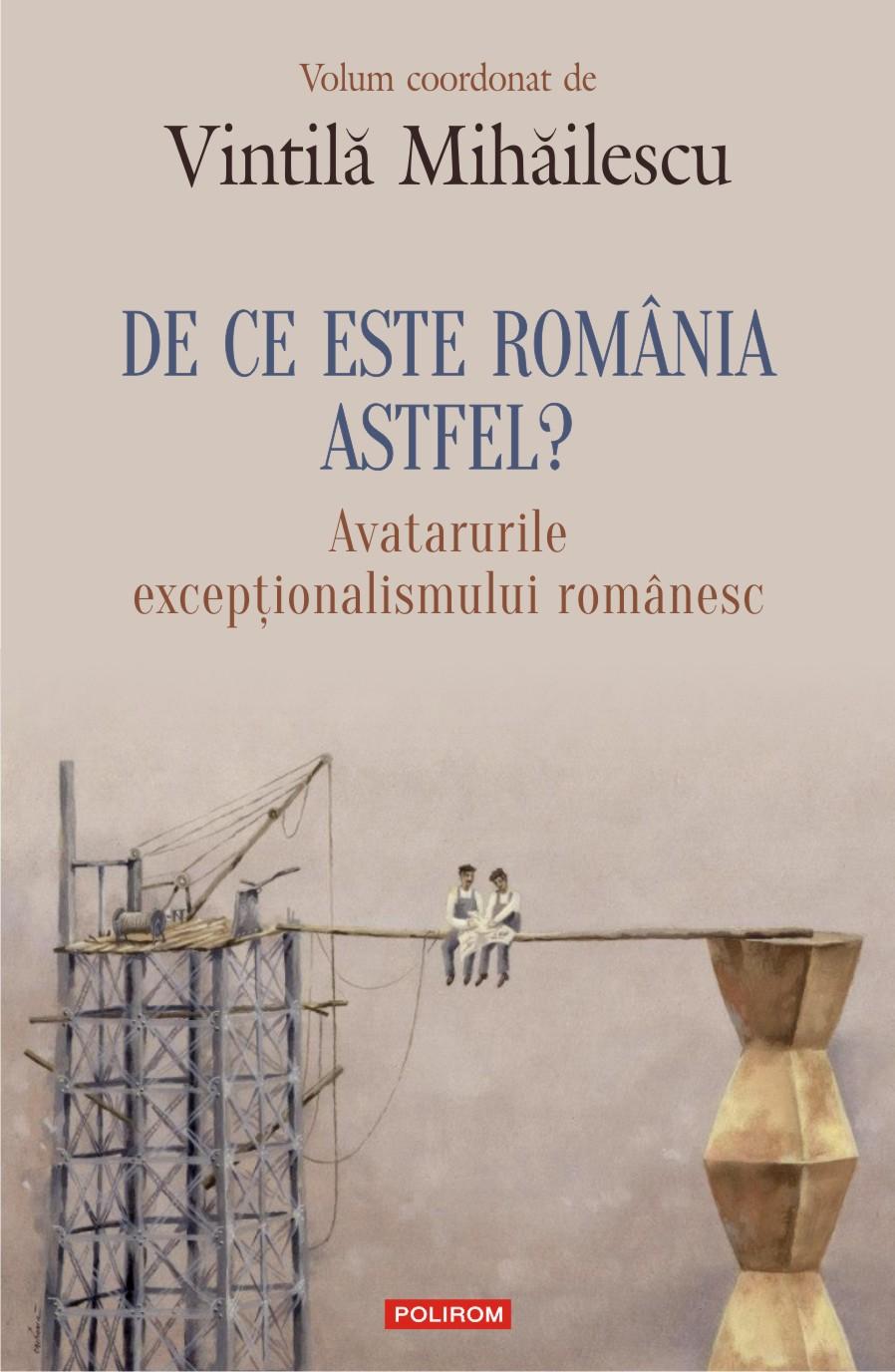 De ce este Romania astfel? / Avatarurile exceptionalismului romanesc