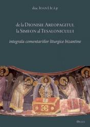 De la Dionisie Areopagitul la Simeon al Tesalonicului — integrala comentariilor liturgice bizantine (studii si texte)