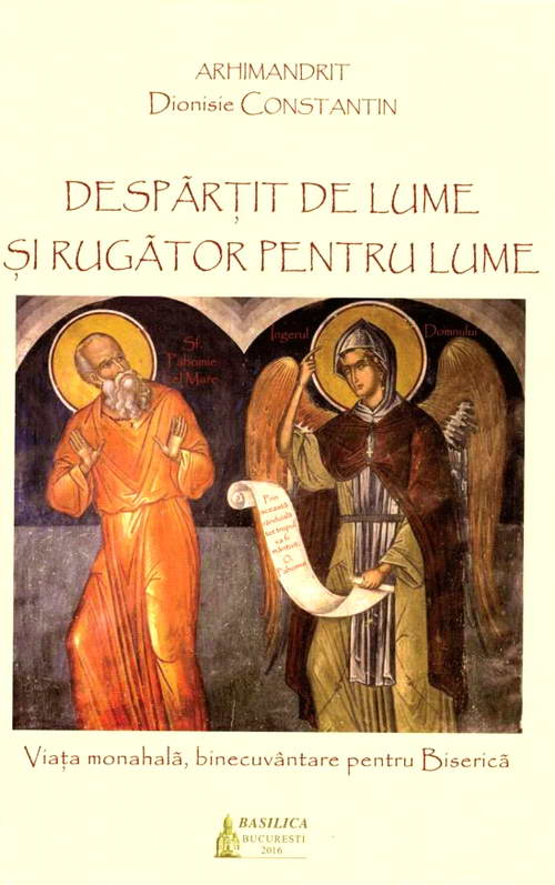 Despartit de lume si rugator pentru lume. Viata monahala, binecuvantare pentru Biserica, Arhim. Dionisie Constantin
