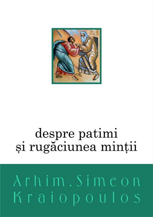 Despre patimi si rugaciunea mintii de Simeon Kraiopoulos