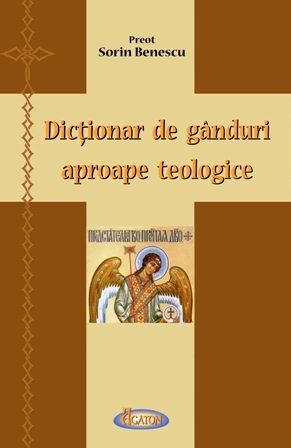Dictionar de ganduri aproape teologice - Pr. Sorin Benescu