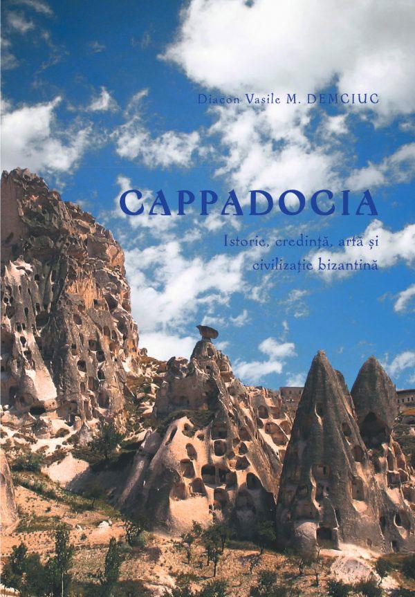 Diacon Vasile M. DEMCIUC - Cappadocia – Istorie, credinta, arta si civilizatie bizantina