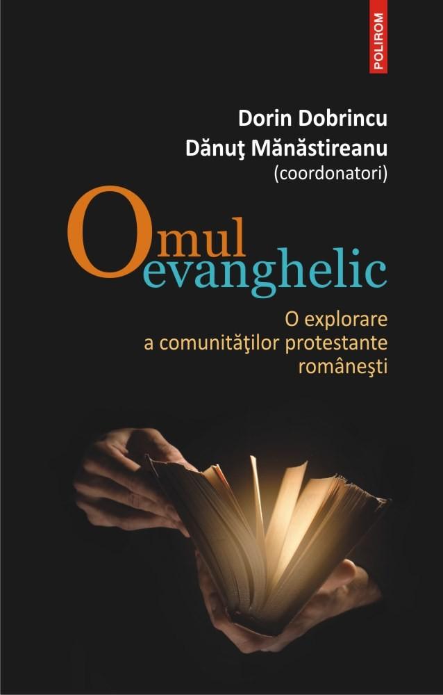 Dorin DOBRINCU, Danut MANASTIREANU (coordonatori)   Omul evanghelic – O explorare a comunitatilor protestante romanesti