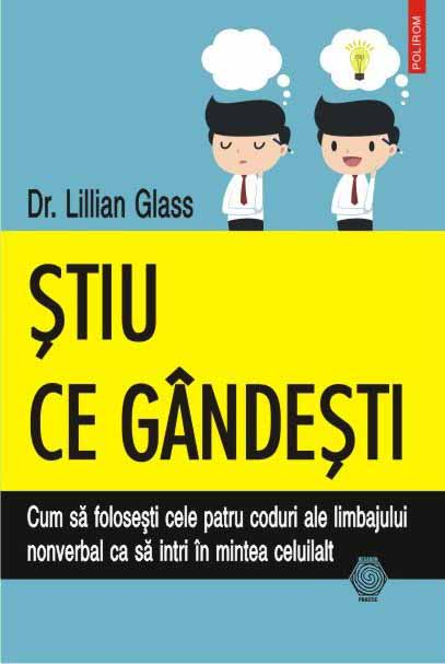Dr. Lilian GLASS | Stiu ce gandesti. Cum sa folosesti cele patru coduri ale limbajului nonverbal ca sa intri in mintea celuilalt
