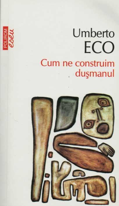 Umberto ECO | Cum ne construim dusmanul