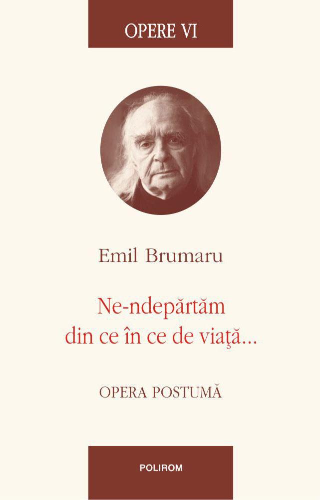 Emil BRUMARU   Ne-ndepartam din ce in ce de viata...