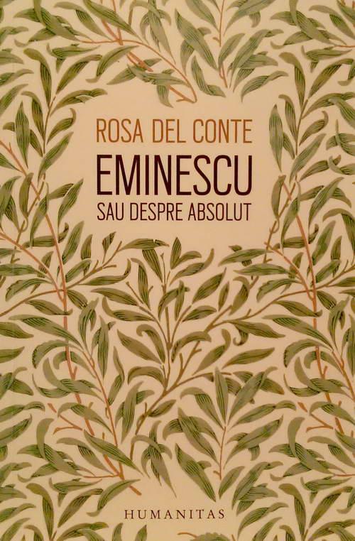 Rosa del Conte | Eminescu sau despre absolut