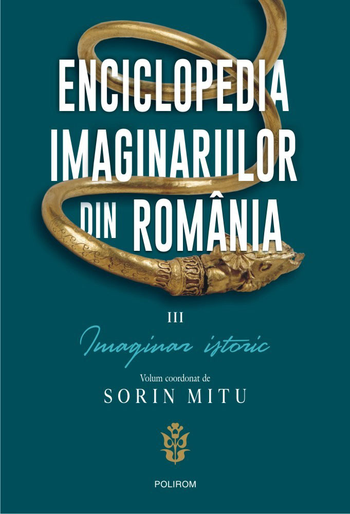 Enciclopedia imaginariilor din Romania - III Imaginar istoric